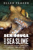 Sex, drugs, and sea slime [electronic resource] : the oceans' oddest creatures and why they matter