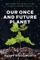 Our once and future planet : restoring the world in the climate change century