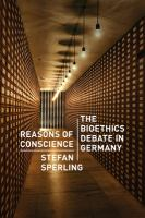 Reasons of conscience : the bioethics debate in Germany