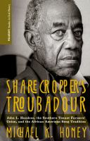 Sharecropper's troubadour : John L. Handcox, the Southern Tenant Farmers' Union, and the African American song tradition