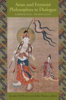 Asian and feminist philosophies in dialogue : liberating traditions