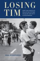 Losing Tim : how our health and education systems failed my son with schizophrenia