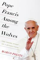 Pope Francis among the wolves : the inside story of a revolution