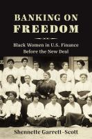 Banking on freedom : black women in U.S. finance before the New Deal /