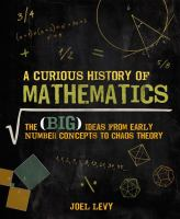 A curious history of mathematics : the (big) ideas from early number concepts to chaos theory