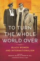 To turn the whole world over : Black women and internationalism /