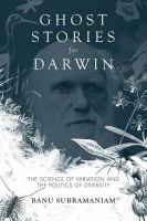 Ghost stories for Darwin [electronic resource] : the science of variation and the politics of diversity