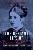 The defiant life of Vera Figner : surviving the Russian revolution