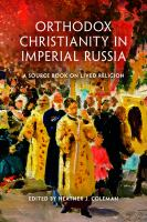 Orthodox Christianity in imperial Russia : a source book on lived religion