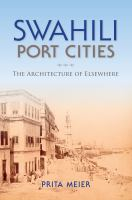Swahili port cities : the architecture of elsewhere