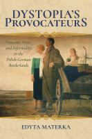 Dystopia's provocateurs : peasants, state, and informality in the Polish-German borderlands /