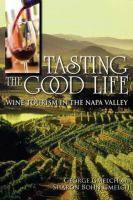 Tasting the good life : wine tourism in the Napa Valley