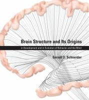 Brain structure and its origins : in development and in evolution of behavior and the mind