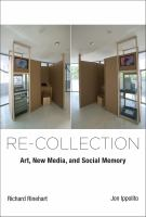 Re-collection : art, new media, and social memory
