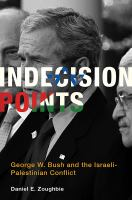 Indecision points : George W. Bush and the Israeli-Palestinian conflict