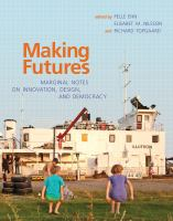 Making futures : marginal notes on innovation, design, and democracy