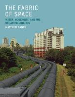 The fabric of space : water, modernity, and the urban imagination