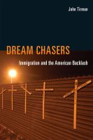 Dream chasers : immigration and the American backlash