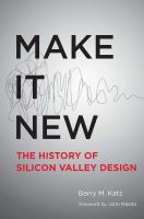 Make it new : the history of Silicon Valley design