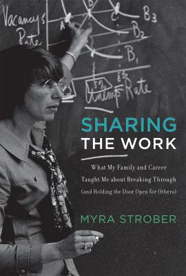 Book cover for Sharing the work : what my family and career taught me about breaking through (and holding the door open for others) / Myra Strober &#59; foreword by John Donahoe
