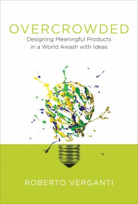 designing meaningful products in a world awash with ideas