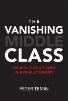 Vanishing middle class : prejudice and power in a dual economy /