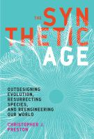 Synthetic age : outdesigning evolution, resurrecting species, and reengineering our world /