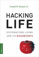 Hacking life : systematized living and its discontents /