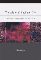 The allure of machinic life [electronic resource] : cybernetics, artificial life, and the new AI
