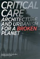 Critical care : architecture and urbanism for a broken planet /