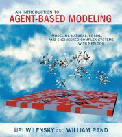 An introduction to agent-based modeling : modeling natural, social, and engineered complex systems with NetLogo