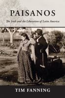 Paisanos : the Irish and the liberation of Latin America /
