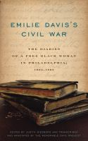 Emilie Davis's Civil War : the diaries of a free Black woman in Philadelphia, 1863-1865