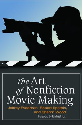 Book cover for The art of nonfiction movie making [electronic resource] / Jeffrey Friedman, Robert Epstein, and Sharon Wood &#59; foreword by Michael Fox
