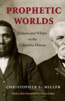 Prophetic Worlds: Indians and Whites on the Columbia Plateau