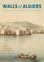 Walls of Algiers : narratives of the city through text and image