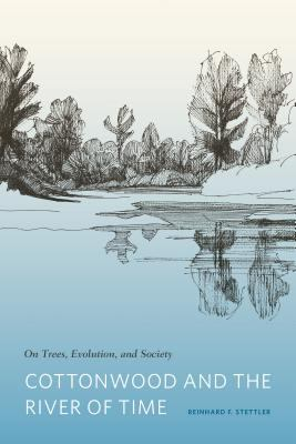Cottonwood and the river of time : on trees, evolution, and society