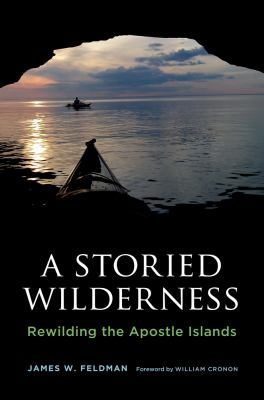 Book cover for A storied wilderness [electronic resource] : rewilding the Apostle Islands / James W. Feldman &#59; foreword by William Cronon