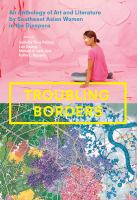 Troubling borders : an anthology of art and literature by Southeast Asian women in the diaspora