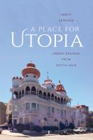 A place for utopia : urban designs from South Asia