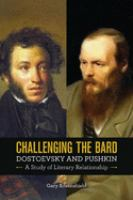 Challenging the bard : Dostoevsky and Pushkin, a study of literary relationship