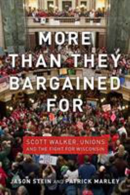 Book cover for More than they bargained for [electronic resource] : Scott Walker, unions, and the fight for Wisconsin / Jason Stein and Patrick Marley