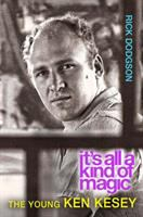It's all a kind of magic : the young Ken Kesey