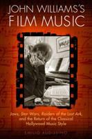 John Williams's film music : Jaws, Star Wars, Raiders of the Lost Ark, and the return of the classical Hollywood music style