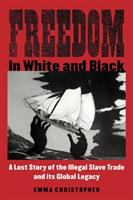 Freedom in white and black : a lost story of the illegal slave trade and its global legacy /