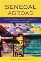 Senegal abroad : linguistic borders, racial formations, and diasporic imaginaries /