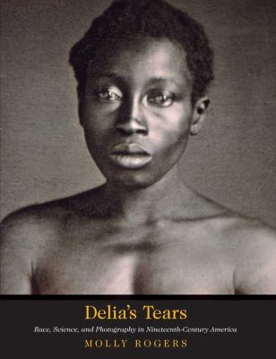 picture of the cover of the book Delia's Tears: Race, Science, and Photography in Nineteenth-century America