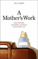 A mother's work : how feminism, the market, and policy shape family life