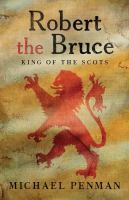 Robert the Bruce : King of the Scots