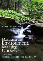 Managing the environment, managing ourselves : a history of American environmental policy
